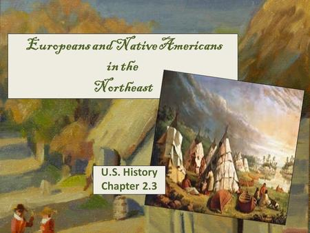 Europeans and Native Americans in the Northeast U.S. History Chapter 2.3.