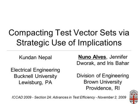 1 Compacting Test Vector Sets via Strategic Use of Implications Kundan Nepal Electrical Engineering Bucknell University Lewisburg, PA Nuno Alves, Jennifer.