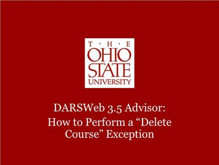 "DARSWeb 3.5 Advisor – How to Perform a ""Delete Course"" Exception DARSWeb 3.5 Advisor: How to Perform a ""Delete Course"" Exception."