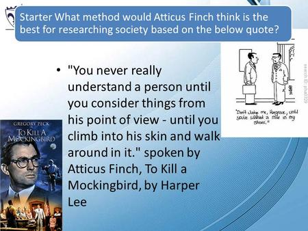 Starter What method would Atticus Finch think is the best for researching society based on the below quote? You never really understand a person until.