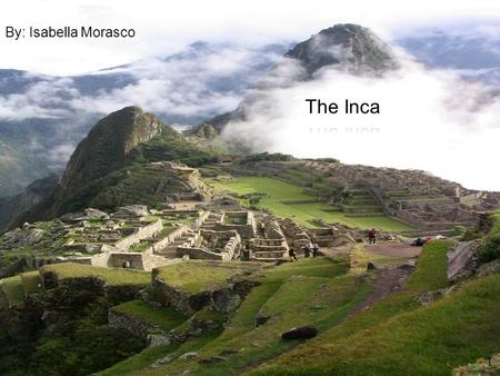 T HE I NCA 1 By: Isabella Morasco I NCA H OUSES Lived in simple houses only 1 main room very little furniture made out of blocks and mud.