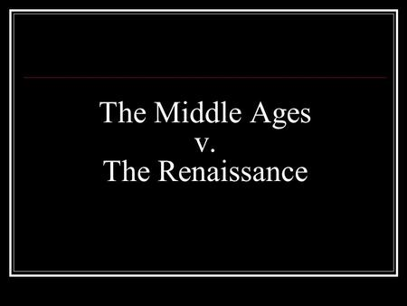 The Middle Ages v. The Renaissance. Classical Texts MIDDLE AGES: Scholars tried to make classical texts agree with Christianity RENAISSANCE: Humanists.