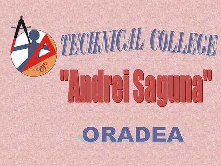 "In the Bihor county school scenery, ""ANDREI ŞAGUNA"" Technical College is a reputed institution in the technological field. The tradition of preparing."