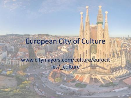 European City of Culture www.citymayors.com/culture/eurocit ies/_culture.