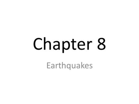 Chapter 8 Earthquakes. I. What are Earthquakes? Seismology is the science devoted to studying earthquakes Most take place near the edges of tectonic plates.