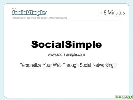 In 8 Minutes SocialSimple www.socialsimple.com Personalize Your Web Through Social Networking.