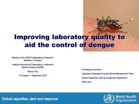 Global capacities, alert and response Improving laboratory quality to aid the control of dengue Meeting of the WHO Collaborating Centres for detection.