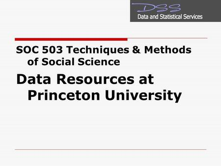 SOC 503 Techniques & Methods of Social Science Data Resources at Princeton University.