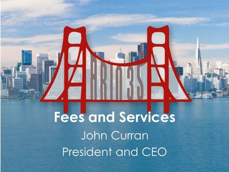 Fees and Services John Curran President and CEO. Situation Fee Structure Review Panel completed and discharged – Final Fee Structure Review Report released.