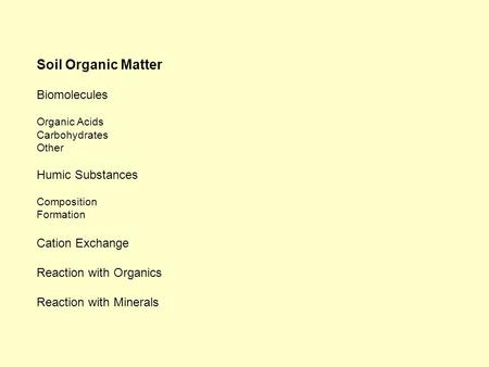 Soil Organic Matter Biomolecules Organic Acids Carbohydrates Other Humic Substances Composition Formation Cation Exchange Reaction with Organics Reaction.