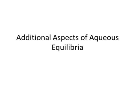 Additional Aspects of Aqueous Equilibria. Buffer Solutions solution that resists changes in pH upon addition of small amounts of strong acid or base consists.