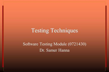 Testing Techniques Software Testing Module (0721430) Dr. Samer Hanna.