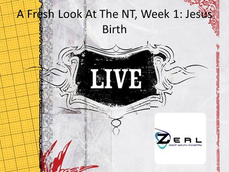 A Fresh Look At The NT, Week 1: Jesus Birth January 17, 2010.