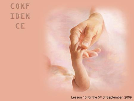 "Lesson 10 for the 5 th of September, 2009. ""These things I have written to you who believe in the name of the Son of God, that you may know that you have."