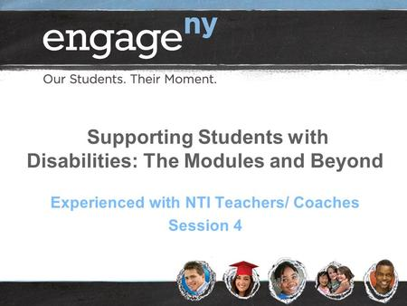 Supporting Students with Disabilities: The Modules and Beyond Experienced with NTI Teachers/ Coaches Session 4.