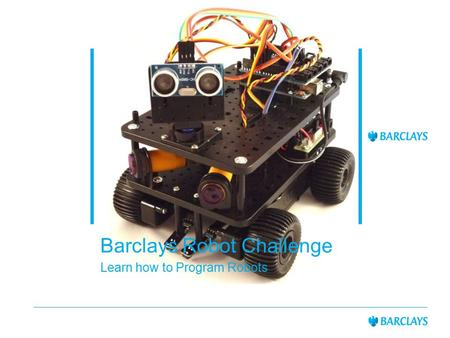 Barclays Robot Challenge Learn how to Program Robots.