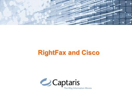 RightFax and Cisco. 2 Cisco Unity Fax Solutions: Unity Fax Server F PSTN Remote Access E1/FXS Exchange Message Store Cisco Unity Messaging Server Cisco.