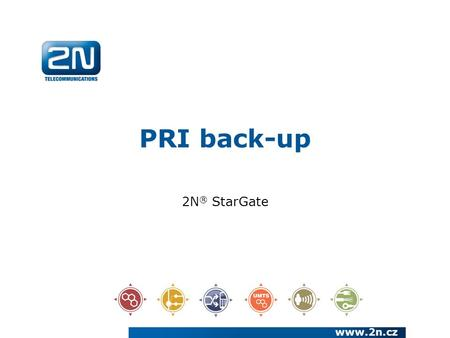 PRI back-up 2N ® StarGate www.2n.cz. We have been a European manufacturer and systems developer in the telecommunications market since 1991 We are a joint.