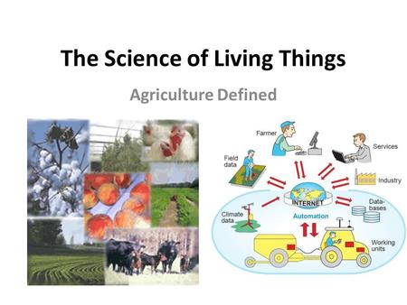 The Science of Living Things Agriculture Defined.