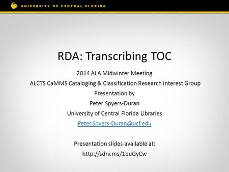 RDA: Transcribing TOC 2014 ALA Midwinter Meeting ALCTS CaMMS Cataloging & Classification Research Interest Group Presentation by Peter Spyers-Duran University.