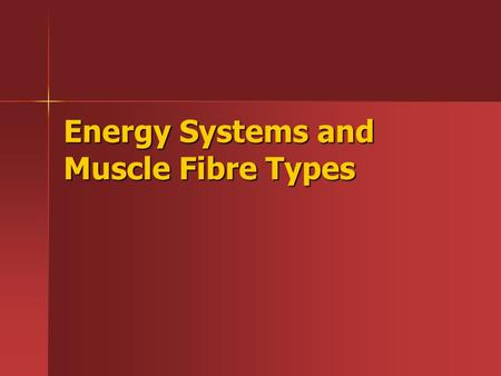 Energy Systems and Muscle Fibre Types. In groups of 2 answer the following… Why do we eat? Why do we eat? Answer- Nutrients and Energy needed for daily.