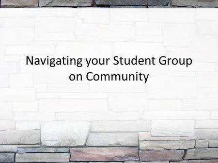 Navigating your Student Group on Community. Finding your Student Group on Community.