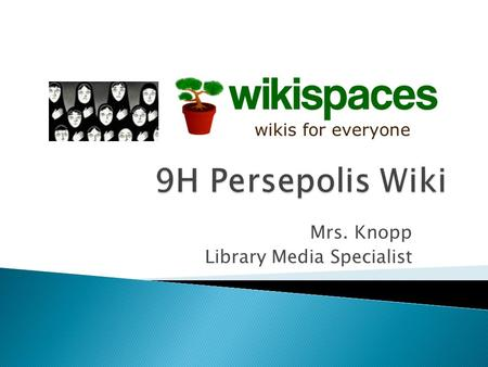 Mrs. Knopp Library Media Specialist.  The term wiki comes from the phrase Wiki- Wiki which is the Hawaiian word for quick.  A wiki is a website that.