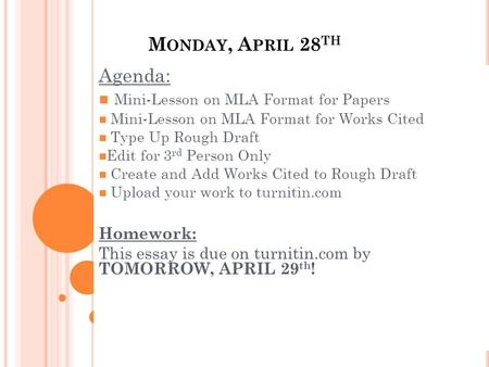 M ONDAY, A PRIL 28 TH Agenda: Mini-Lesson on MLA Format for Papers Mini-Lesson on MLA Format for Works Cited Type Up Rough Draft Edit for 3 rd Person Only.