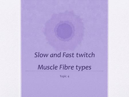 Slow and Fast twitch Muscle Fibre types Topic 4. Types of Muscle Fibers: A.Slow Twitch: (type 1) *smaller in diameter *reddish color *use aerobic respiration.