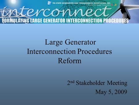 Large Generator Interconnection Procedures Reform 2 nd Stakeholder Meeting May 5, 2009.