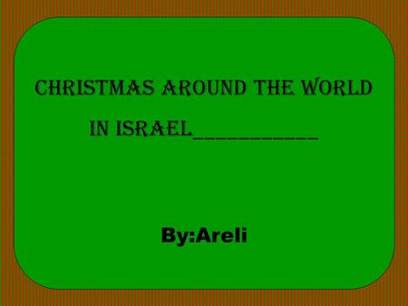 Christmas Around the World in Israel___________ By:Areli.