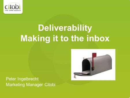 Deliverability Making it to the inbox Peter Ingelbrecht Marketing Manager Citobi.