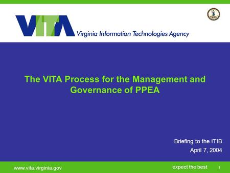 Click to add a subtitle 1 expect the best www.vita.virginia.gov Briefing to the ITIB April 7, 2004 The VITA Process for the Management and Governance.