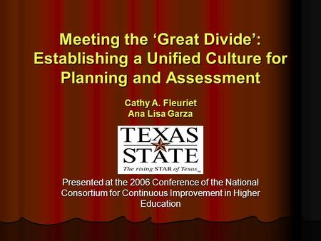 Meeting the 'Great Divide': Establishing a Unified Culture for Planning and Assessment Cathy A. Fleuriet Ana Lisa Garza Presented at the 2006 Conference.