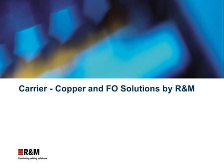 Carrier - Copper and FO Solutions by R&M. R&M Products for Carrier Networks Copper / Page 2 R&M Cu Application Outdoor Boxes Cross Connection Cabinet.
