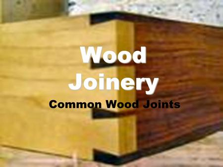 Wood Joinery Common Wood Joints.