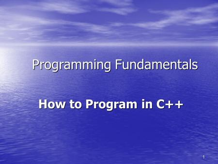 1 Programming Fundamentals How to Program in C++ How to Program in C++