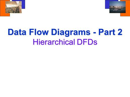 University of Sunderland ISIC 1 Data Flow Diagrams - Part 2 Hierarchical DFDs.