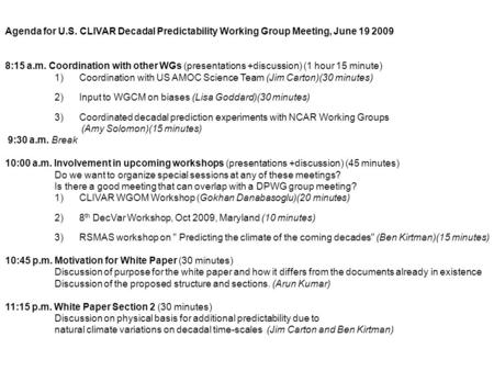 Agenda for U.S. CLIVAR Decadal Predictability Working Group Meeting, June 19 2009 8:15 a.m. Coordination with other WGs (presentations +discussion) (1.
