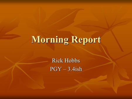 Morning Report Rick Hobbs PGY – 3.4ish. Frequency Endogenous Cushing syndrome –13 cases per million individuals Endogenous Cushing syndrome –13 cases.