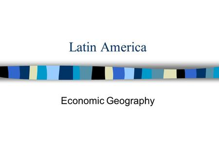 Latin America Economic Geography.