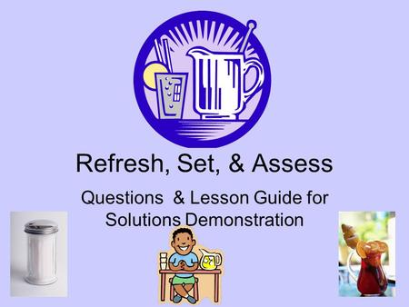 Refresh, Set, & Assess Questions & Lesson Guide for Solutions Demonstration.