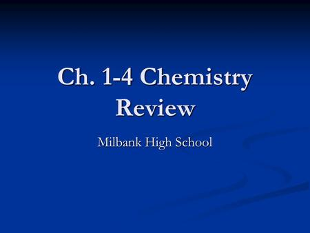 Ch. 1-4 Chemistry Review Milbank High School.