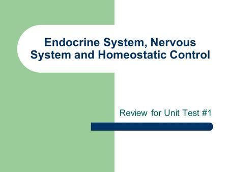 Endocrine System, Nervous System and Homeostatic Control Review for Unit Test #1.