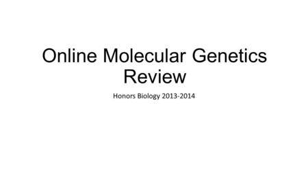 Online Molecular Genetics Review Honors Biology 2013-2014.