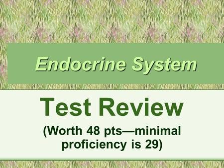 Endocrine System Test Review (Worth 48 pts—minimal proficiency is 29)