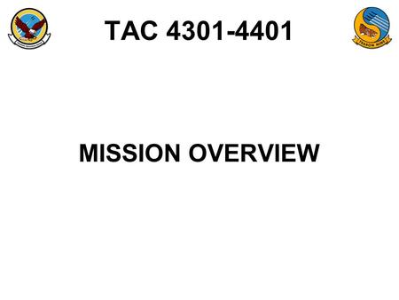 TAC 4301-4401 MISSION OVERVIEW. ORM Operational Requirements / Limitations –Crew Rest / Crew Day / Work Week –R&I –IP Currency (SOP) –Warm Up Eligibility.