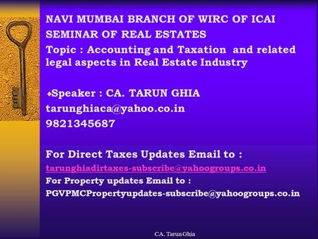CA. Tarun Ghia NAVI MUMBAI BRANCH OF WIRC OF ICAI SEMINAR OF REAL ESTATES Topic : Accounting and Taxation and related legal aspects in Real Estate Industry.