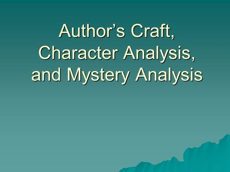 Author's Craft, Character Analysis, and Mystery Analysis