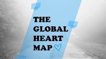 THE GLOBAL HEART MAP. Nevertheless the victims are invisible. HUMAN TRAFFICKING AFFECTS NEARLY EVERY COUNTRY IN THE WORLD. Main Objectives Spread out.